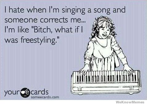 i-hate-it-when-im-singing-a-song-and-someone-corrects-me